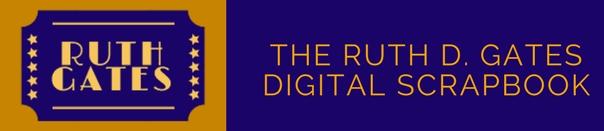 The Ruth D. Gates Digital Scrapbook