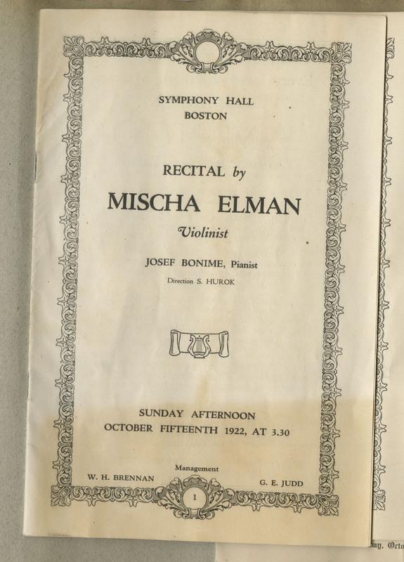 "16 pages. Transcription: ""Symphony Hall Boston / Recital by / Mischa Elman / Violinist / Josef Bonime, Pianist / Direction S. Hurok / Sunday Afternoon / October Fifteenth 1922, at 3.30 / Management / W. H. Brennan G. E. Judd"""