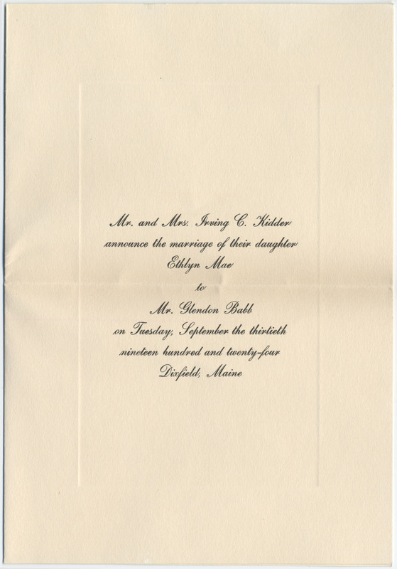 A folded announcement with printed black script, within an envelope which is affixed to a page of the scrapbook. Unfolded: 19 by 13 cm. The paper announces, by Mr. and Mrs. Irving C. Kidder, the marriage of their daughter Ethlyn Mae to Mr. Glendon Babb on Tuesday, September 30, 1924 in Dixfield, ME.